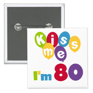Kiss Me I'm 80 Birthday T-shirts and Gifts 2 Inch Square Button