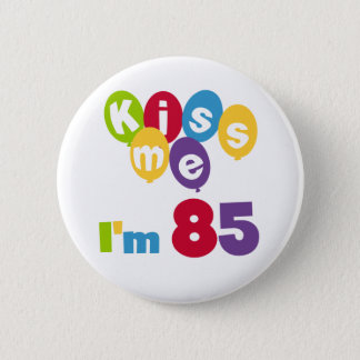 Kiss Me I'm 85 Birthday T-shirts and Gifts Pinback Button