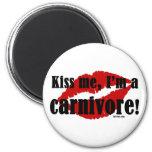 Kiss Me I'm a Carnivore Fridge Magnets