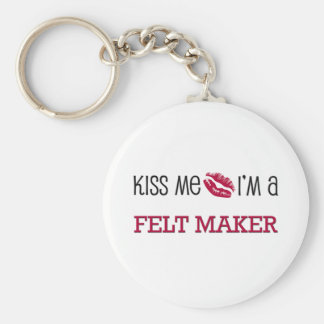 Kiss Me I'm a FELT MAKER Key Chain
