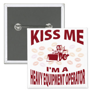 Kiss Me I'm A Heavy Equipment Operator 2 Inch Square Button