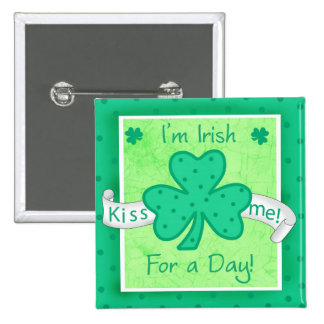 Kiss Me - I'm a Irish for a Day Button Badge