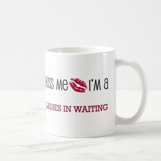 Kiss Me I'm a LADIES IN WAITING Classic White Coffee Mug