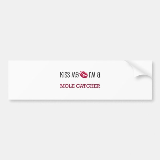 Kiss Me I'm a MOLE CATCHER Bumper Sticker