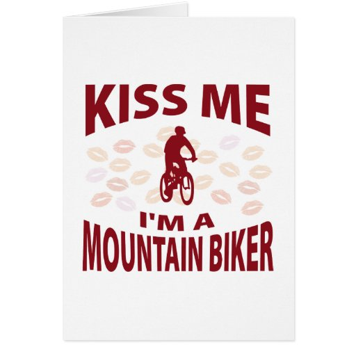Kiss Me I'm A Mountain Biker Greeting Card