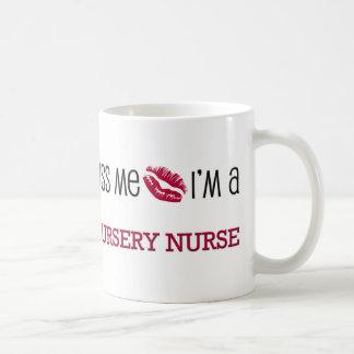 Kiss Me I'm a NURSERY NURSE Coffee Mug