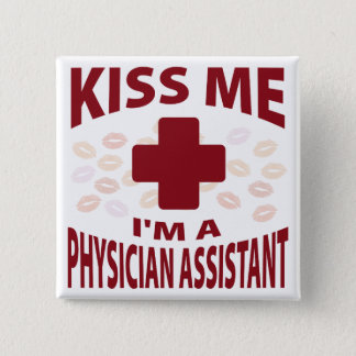 Kiss Me I'm A Physician Assistant Pinback Button