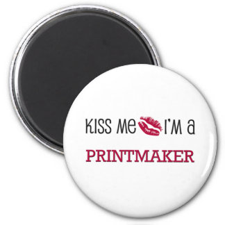 Kiss Me I'm a PRINTMAKER 2 Inch Round Magnet