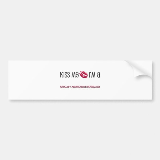 Kiss Me I'm a QUALITY ASSURANCE MANAGER Bumper Sticker