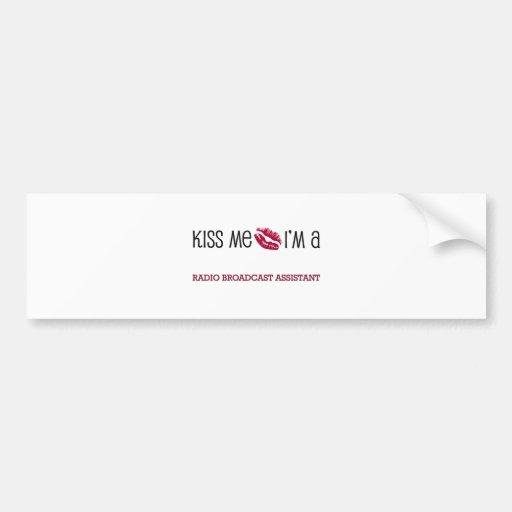 Kiss Me I'm a RADIO BROADCAST ASSISTANT Bumper Sticker