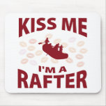 Kiss Me I'm A Rafter Mouse Mat