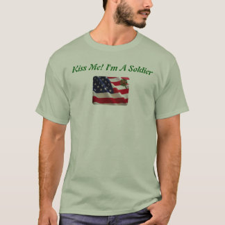 Kiss Me! I'm A Soldier T-Shirt