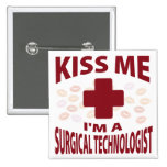 Kiss Me I'm A Surgical Technologist Pinback Buttons