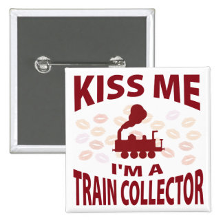 Kiss Me I'm A Train Collector Buttons