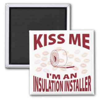 Kiss Me I'm An Insulation Installer 2 Inch Square Magnet