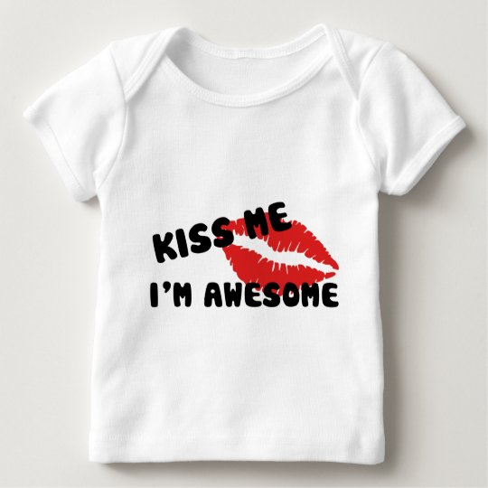 Kiss Me I'm Awesome Baby T-Shirt