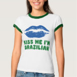 Kiss Me I'm Brazilian lips T Shirt