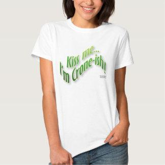 Kiss me...I'm Crone-ish T Shirt