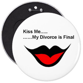Kiss me I'm divorced 6 Inch Round Button