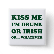 Kiss Me Im Drunk Or Irish Button