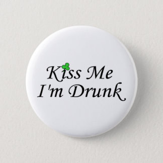 Kiss Me Im Drunk Pinback Button