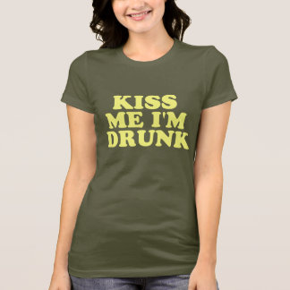 Kiss Me I'm Drunk. T-Shirt