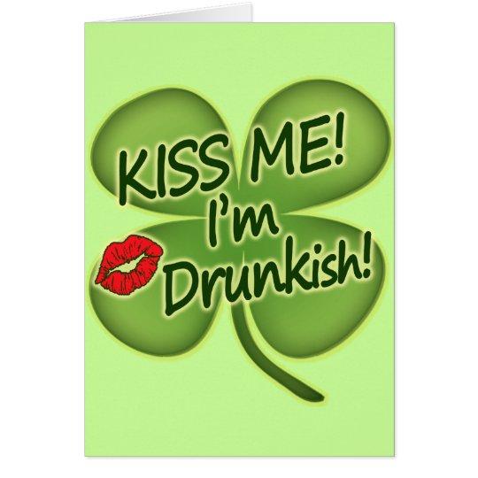 Kiss Me I'm Drunkish Card
