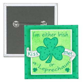 Kiss Me - I'm Either Irish or a Leprechaun Badge Pinback Button