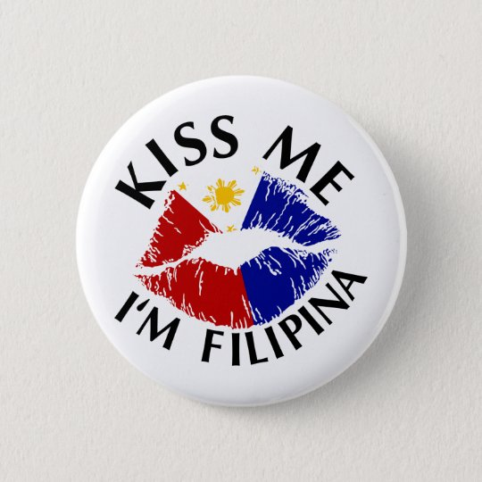 Kiss Me I'm Filipina Button