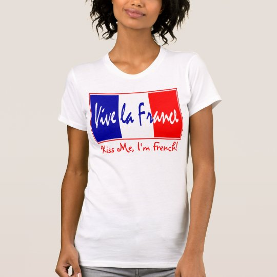 Kiss Me I'm French - Vive La France French Flag T-Shirt
