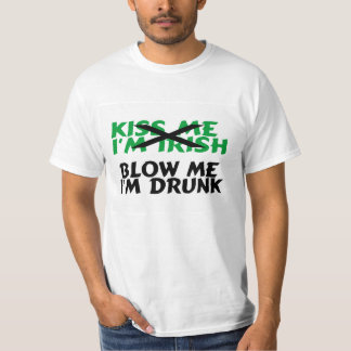 Kiss Me Im Irish Blow Me Im Drunk T-Shirt