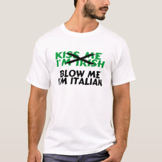 Kiss Me Im Irish Blow Me Im Italian T-Shirt