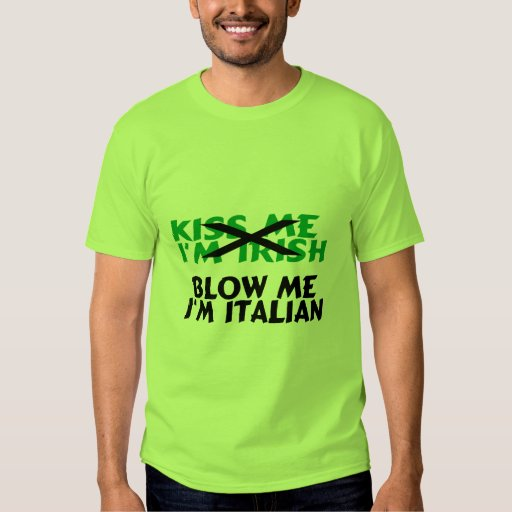Kiss Me Im Irish Blow Me Im Italian Tee Shirt