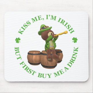 Kiss me, I'm Irish - But First Buy Me A Drink Mouse Pad