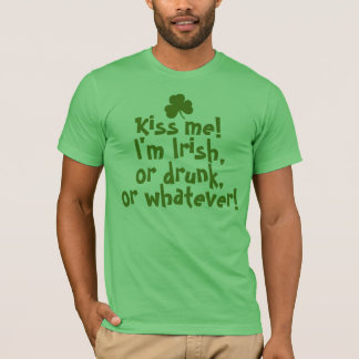 Kiss me, I'm Irish, Drunk, Whatever T-Shirt