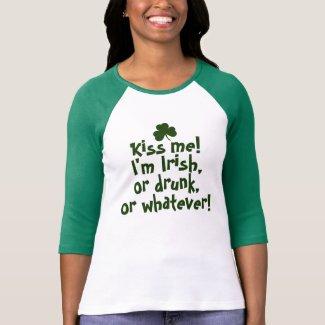Kiss me I'm Irish Drunk Whatever T-shirts