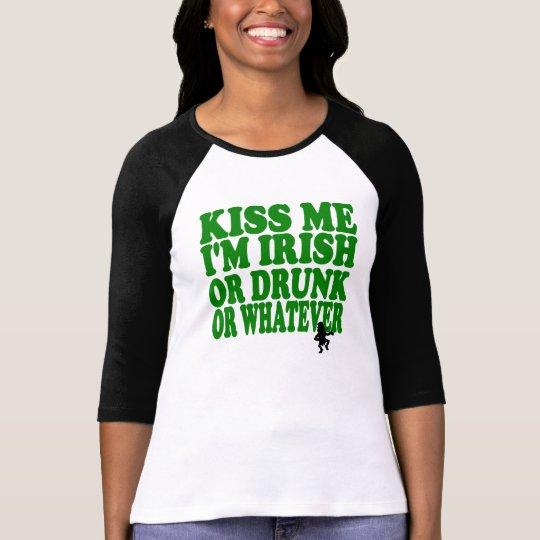 Kiss Me I'm Irish Or Drunk Or Whatever T-Shirt
