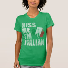 Kiss Me I'm Italian St Patrick's Day T-shirt at Zazzle