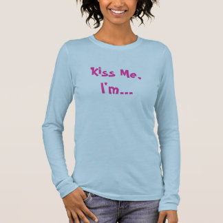 Kiss Me,I'm... Long Sleeve T-Shirt