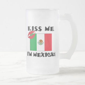 Kiss Me I'm Mexican 16 Oz Frosted Glass Beer Mug