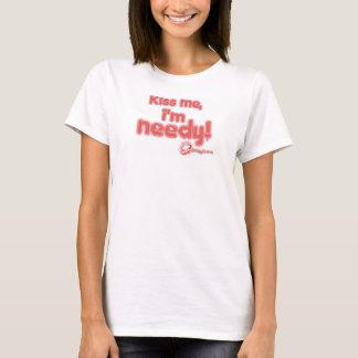 Kiss me, I'm needy! T-Shirt