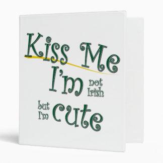 Kiss Me I'm Not Irish I'm Cute Binders