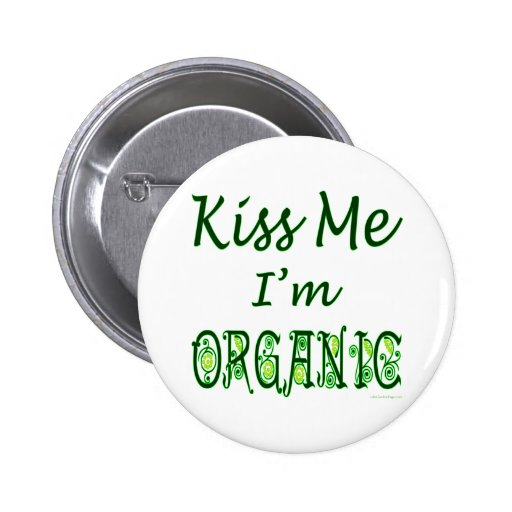 Kiss Me I'm Organic Saying Buttons