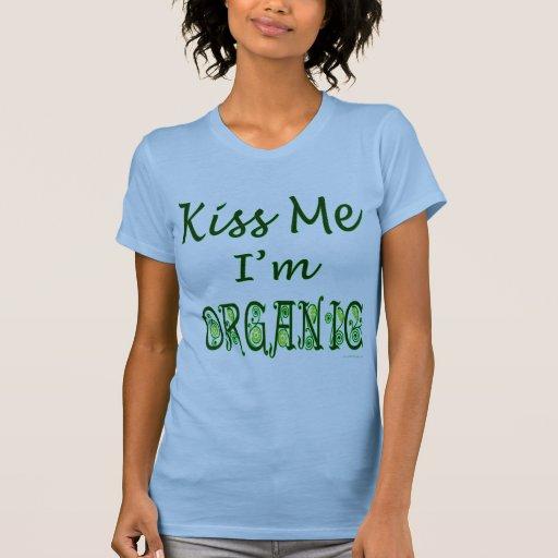 Kiss Me I'm Organic Saying Tees