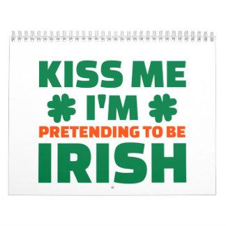 Kiss me I'm pretending to be Irish Calendars