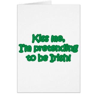 Kiss Me, I'm Pretending to Be Irish Card