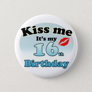 Kiss me it's my 16th Birthday Pinback Button