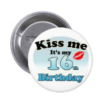Kiss me it's my 16th Birthday Pinback Button