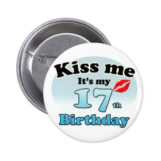 Kiss me it's my 17th Birthday Button