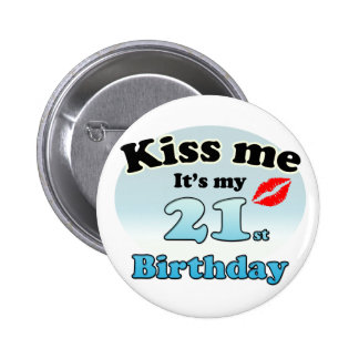 Kiss me it's my 21st Birthday Button